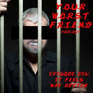Episode 056: It Feels Way Better