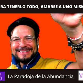 #301 PARA TENERLO TODO, AMARSE A UNO MISMO (La Paradoja de la Abundancia) Podcast