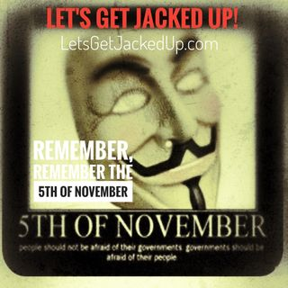 LET'S GET JACKED UP! Remember the 5th of November Guest: Michael Basham