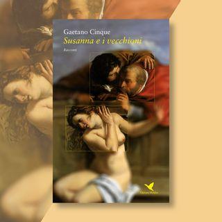 """Ep. 2 - Gaetano Cinque e """"Susanna e i vecchioni"""""""