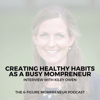 Creating healthy habits as a busy mompreneur with Kiley Owen