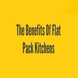 The Benefits Of Flat Pack Kitchens