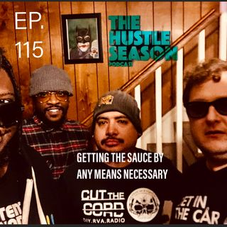 The Hustle Season: Ep. 115 Getting The Sauce By Any Means Necessary