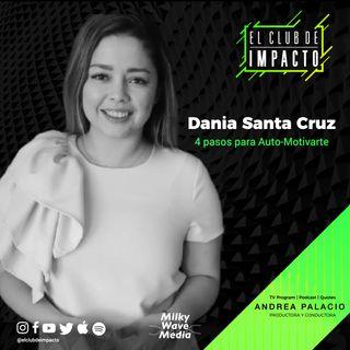 4 pasos para la Auto-Motivación | Dania Santa Cruz | E14 T3