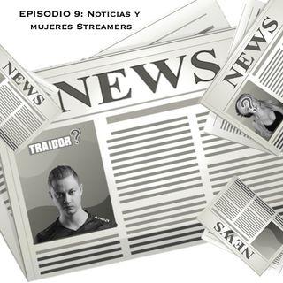 EPISODIO 9: Noticias y Mujeres Streamers