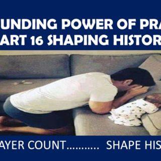 ASTOUNDING POWER OF PRAYER PART 16 SHAPING HISTORY