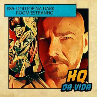 HQ da Vida #86 - Doutor na Dark Room Estranho