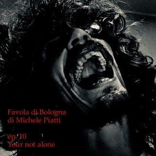 Your not alone - Favola di Bologna - s01e10
