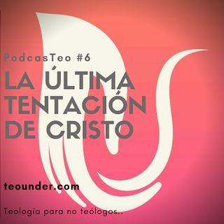 PodcastTeo 6 - La última tentación de Cristo