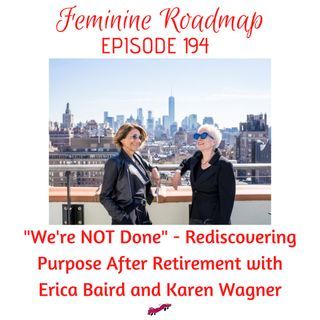 FR Ep #194 We're Not Done Rediscovering Purpose After Retirement with Erica Baird & Karen Wagner