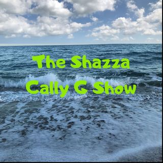 The Shazza Cally G show