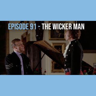 EPISODE 91 - The Wicker Man