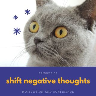 Ep. 63 Shift negative thoughts