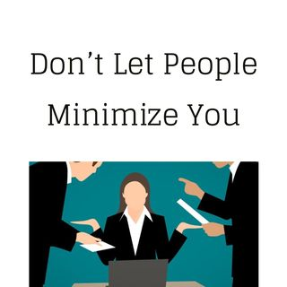 Topic: Don't Let People Minimize You