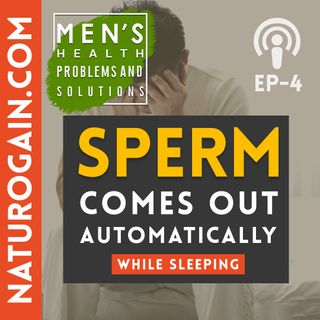 How to Stop Automatic Sperm Ejaculation while Sleeping? | Ep 4