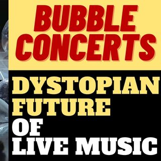 Bubble Concerts - Welcome To The Dystopian Future