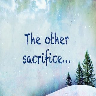 The Other Sacrifice...