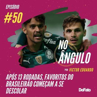 #50 - Após 13 rodadas, favoritos do Brasileirão começam a se descolar