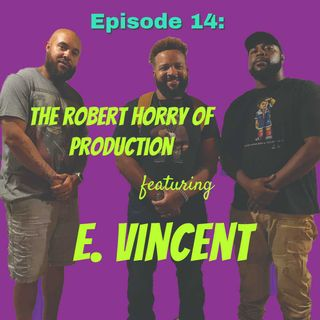 Episode 14: The Robert Horry of Production feat. E. Vincent