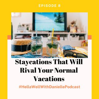 EP 10: Staycations That Will Rival Your Normal Vacations