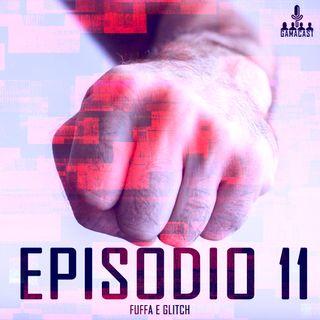 Episodio 11 - Fuffa e glitch