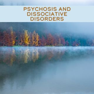 Dissociation and DID and Psychosis
