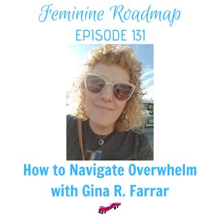 FR Ep #131 How to Navigate Overwhelm with Gina R Farrar