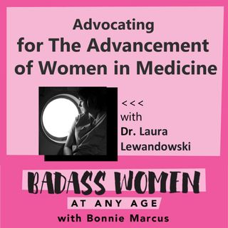 BADASS Women at Any Age with Bonnie Marcus with Dr.Laura Lewandowski  10_6_20