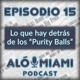 """Aló Miami - Ep.15- Lo que hay detrás de los """"Purity Balls"""""""