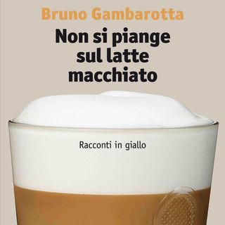 """Bruno Gambarotta """"Non si piange sul latte macchiato"""""""