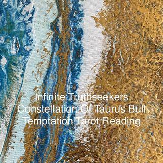 Taurus Temptation Reading- Nita Scott Infinite Truthseekers Tarot