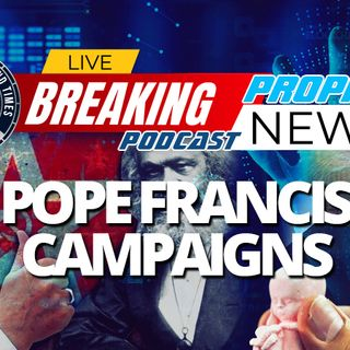 NTEB PROPHECY NEWS PODCAST: Pope Francis Actively Campaigning For Democratic 'Due Date' Abortion Candidates Joe Biden And Kamala Harris