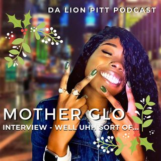 DA LION PITT PODCAST S1 EP 6.2 INTERVIEW WITH MOTHER GLO
