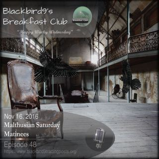Malthusian Saturday Matinees - Blackbird9 Podcast
