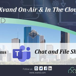 Xvand On-Air & In The Cloud Presents:  MS Teams Chat and File Sharing