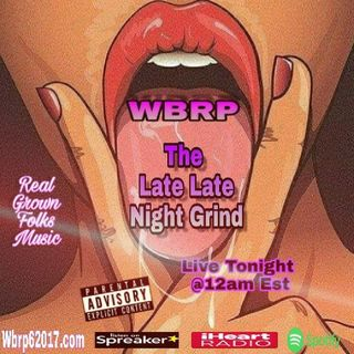 WBRP....The Late Late Night Grind