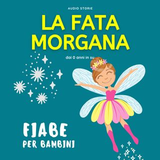 La fata Morgana - Fiabe per bambini