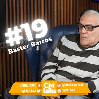 Baster Barros - CMTalks #19
