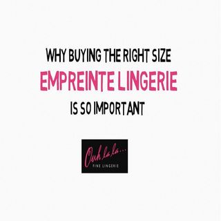 Why Buying The Right Size Empreinte Lingerie Is So Important
