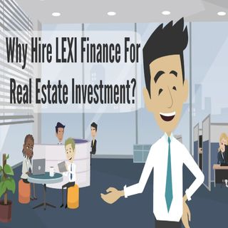 Why Hire LEXI Finance For Real Estate Investment?