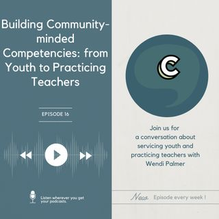 """S2E6 - """"Building Community-Minded Competencies: from Youth to Practicing Teachers"""" with Wendi Palmer"""