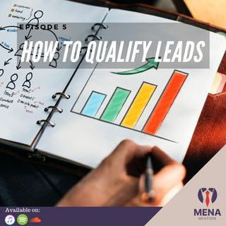 Episode 5 - How to Qualify Leads