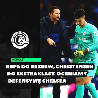 Kepa do rezerw, Christensen do Ekstraklasy. Oceniamy defensywę Chelsea
