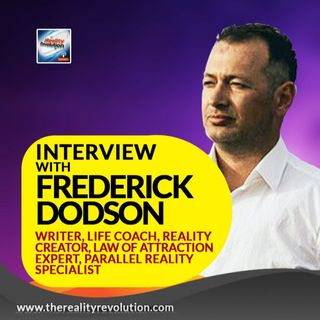 Interview with Frederick Dodson - Writer, Life Coach, Law of Attraction Expert, Parallel Reality Specialist