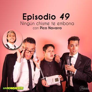Ep 49 Ningún chisme te embona, con Pico Navarro