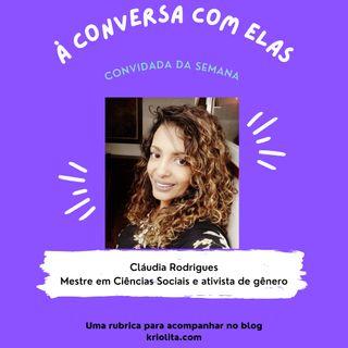 À Conversa com Elas com … Cláudia Rodrigues, Mestre em Ciências Sociais e activista de género