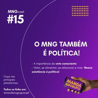 #15 - O MNG também é política!