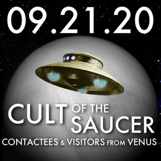 Cult of the Saucer: Contactees and Visitors from Venus | MHP 09.21.20.