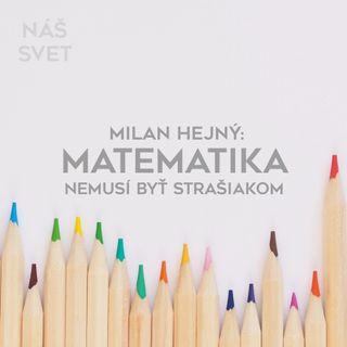 Milan Hejný: Matematika nemusí byť strašiakom
