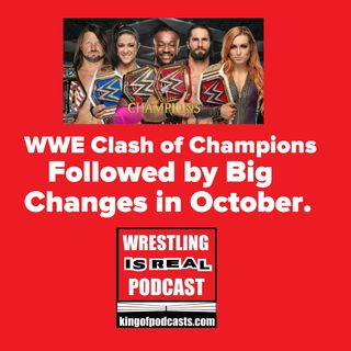 WWE Clash of Champions, Followed by Big Changes in October KOP 9.14.19